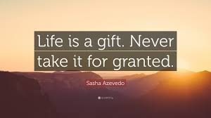 "Sasha Azevedo Quote: ""Life is a gift. Never take it for granted."" (9  wallpapers) - Quotefancy"