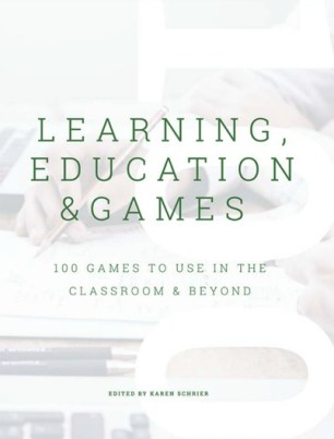 Learning, Education, and Games: 100 Games to Use in the Classroom and Beyond