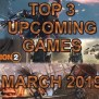 Top 3 Upcoming Games In March 2019 Gametraders Usa