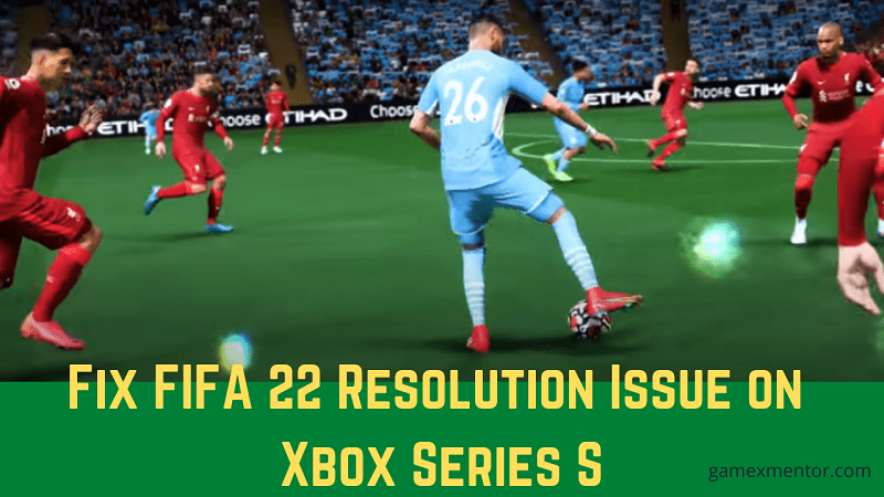 Fix FIFA 22 Resolution Issue on Xbox Series S