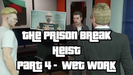 The Prison Break Heist Part 4 Wet Work