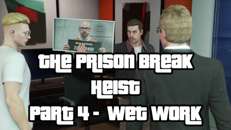 The Prison Break Heist Part 4 Wet Work