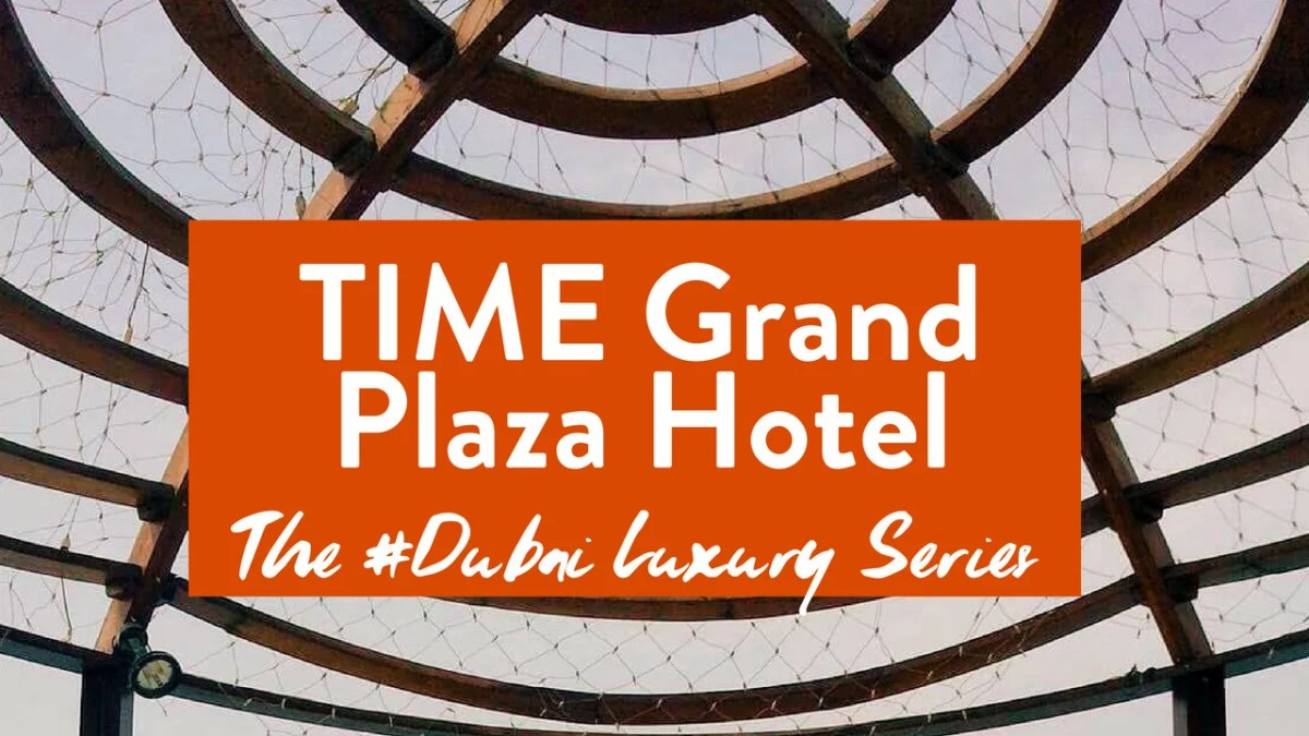 Time Grand Plaza Hotel: The #Dubai Luxury Series