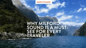 Why Milford Sound in New Zealand is a must see for any World Traveler
