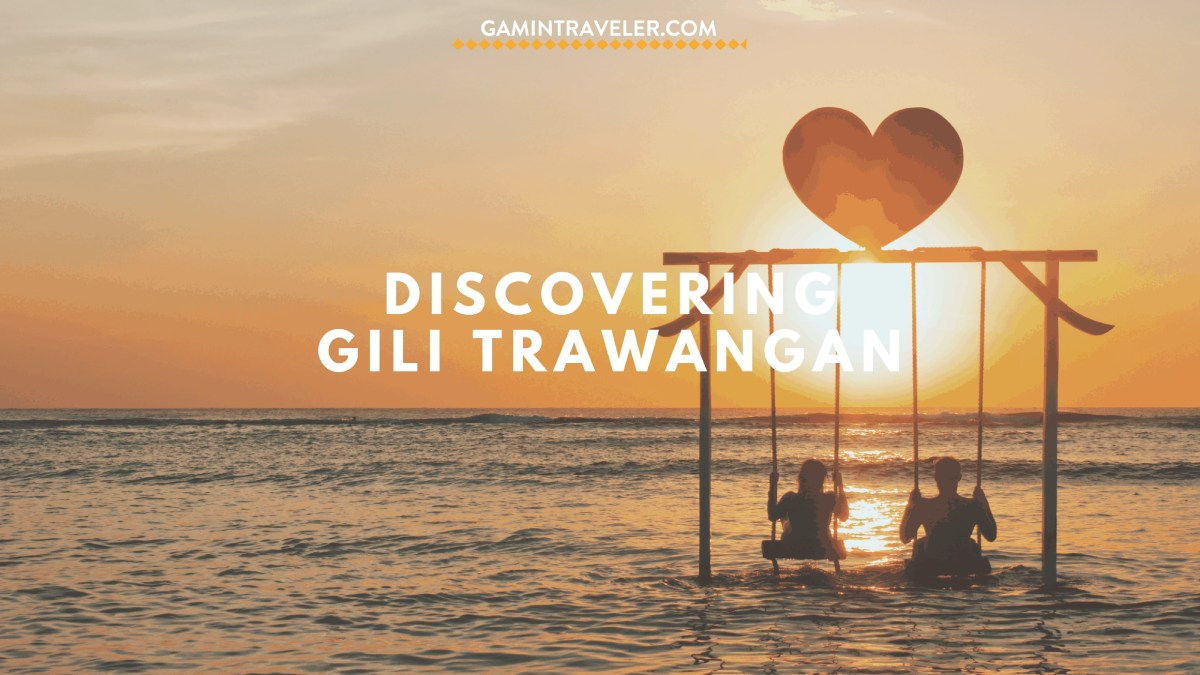 Traveling Gili Trawangan - the Party Island You Shouldn't Miss