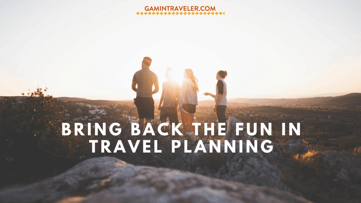 Bring back the fun in travel planning