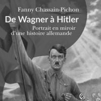 De Wagner à Hitler, par Fanny Chassain-Pichon