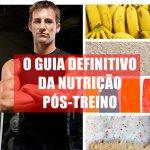 O guia definitivo da nutrição pós-treino