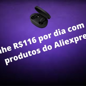 Ganhe R$116 por dia com estes produtos do Aliexpress | Que Incrível!