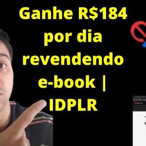 Ganhe R$184 por dia revendendo e-book | IDPLR  | Que Incrível!