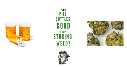 Are Pill Bottles Good For Storing Weed