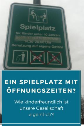 Kinderfreundliches Deutschland: Symptom Spielplatz mit Öffnungszeiten. Was sagt das über unsere Gesellschaft, uns Eltern und die ERziehung aus?