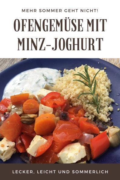 Sommerliches Rezept für Ofengemüse mit Feta und Minz-Joghurt, dazu passt Bulgur oder Reis. Lecker und leicht, ideales Sommerrezept.