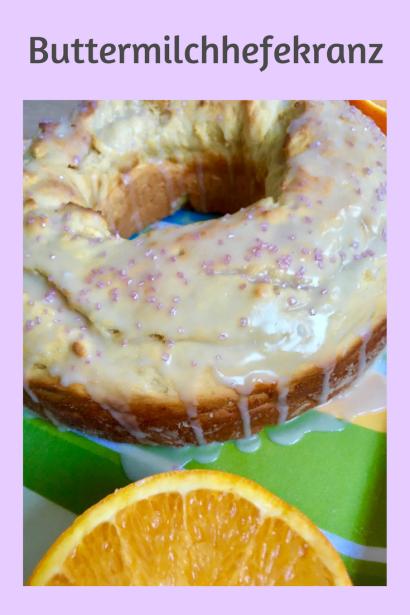 Rezept für Buttermilchhefekranz mit Orange verfeinert: Kuchen mit Hefeteig und Buttermilch - dieser Hefekranz schmeckt nicht nur zu Ostern. #backen #rezept #ostern #hefeteig