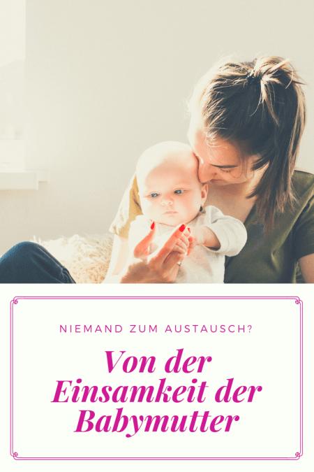 Kolumne für Mütter - Einsamkeit als Babymutter, wie es sich anfühlt, als Mama eines baby niemanden zum Austausch zu haben #baby #familie