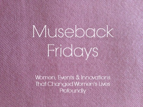 Museback Fridays - Women, Events & Innovations That Changed Women's Lives Profoundly