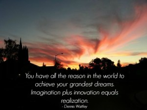 Image with quote by Dennis Waitley - You have all the reason in the world to achieve your grandest dreams. Imagination plus innovation equals realization.
