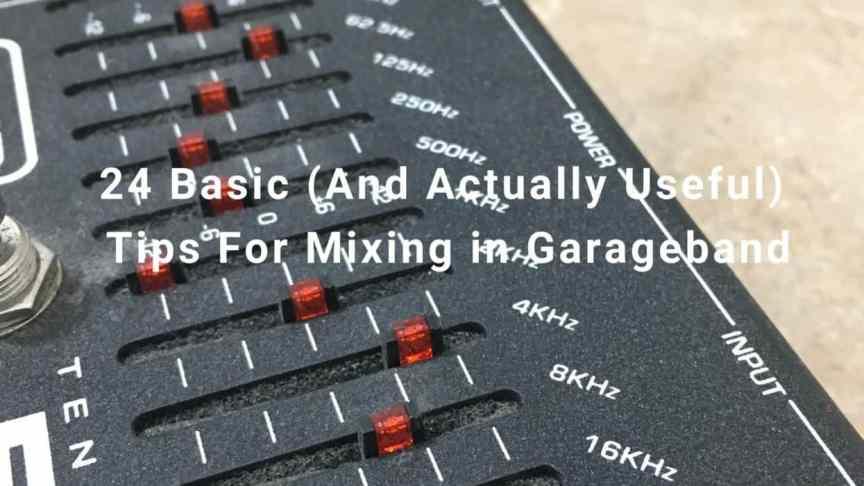 24 Basic (And Actually Useful) Mixing Tips For Garageband -