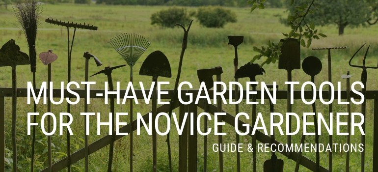 Must have gardening tools for the novice gardener