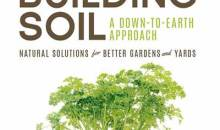 Book Review – Building Soil: A Down-to-Earth Approach: Natural Solutions for Better Gardens and Yards