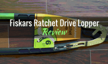 Fiskars Ratchet Drive Lopper: Product Review