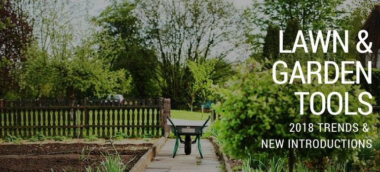 Lawn & Garden Tools: 2018 Trends & New Introductions - Gardening ...