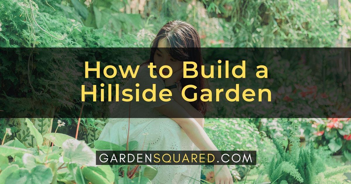 How To Build A Hillside Garden