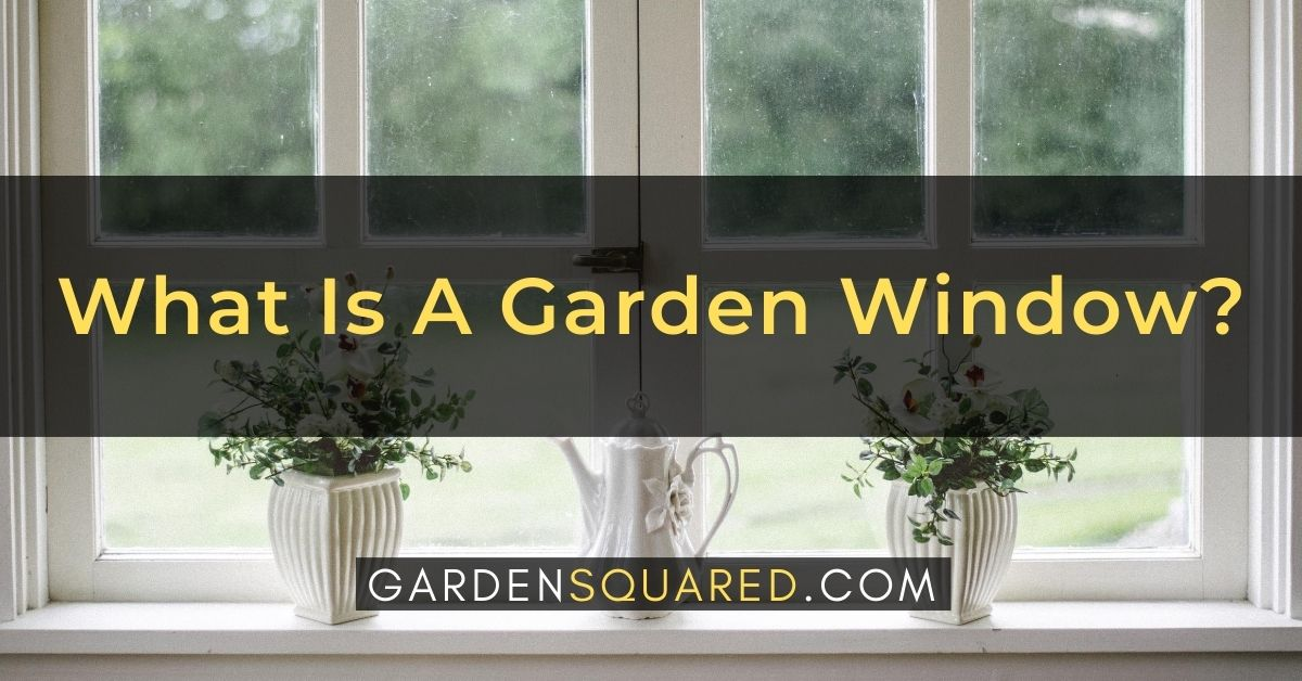 What Is A Garden Window