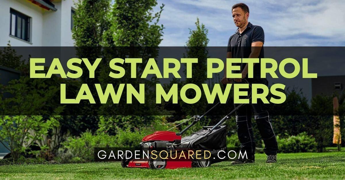 Best Easy Start Petrol Lawn Mowers
