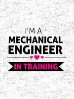 I'm a mechanical engineer in training