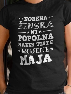 Nobena ženska ni popolna razen tiste rojene maja majica