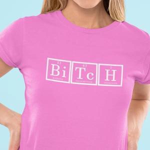 Bi Tc H - Bitch, smešna majica