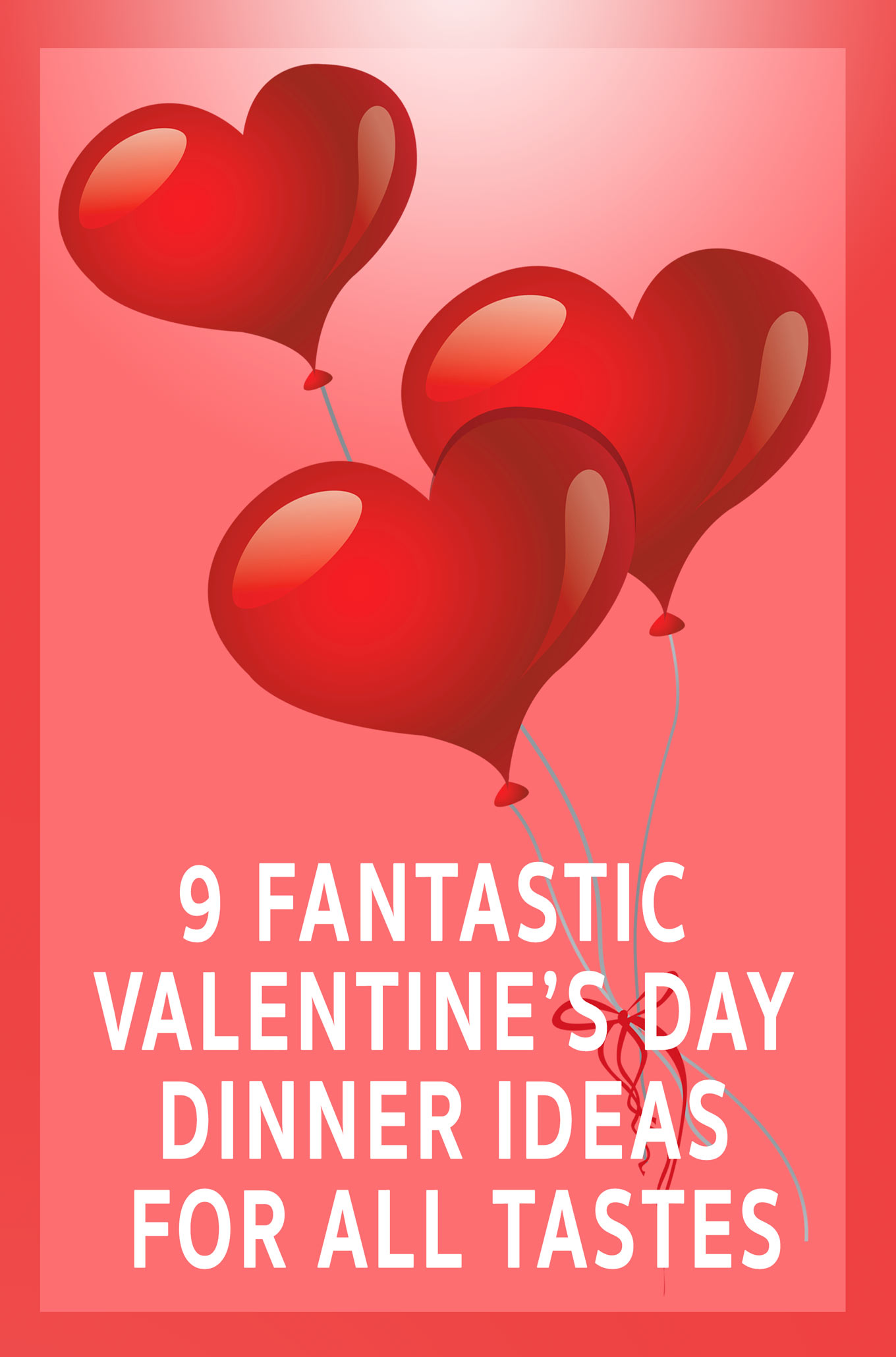 9 Valentine's Day Dinner Recipes for Every Taste including vegetarian, chicken, beef, pork, fish, venison, veal, partridge and lamb