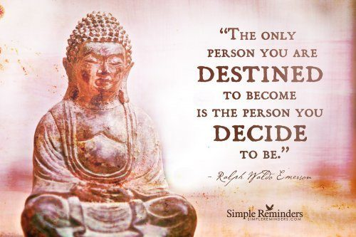 You are destined to become the person you decide to be.