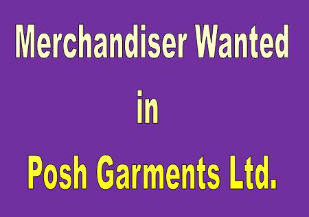 Merchandiser wanted in Posh garments Ltd.
