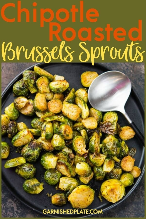 Easy and delicious, these Chipotle Roasted Brussels Sprouts are the perfect side dish to your dinner! #garnishedplate #chipotle #roasted #brusselssprouts #roastedbrusselssprouts