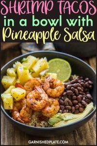Enjoy these spicy flavorful Shrimp Tacos in a Bowl topped with a cool crispy Pineapple Salsa for a delicious dinner! #garnishedplate #shrimptacos #tacobowl #pineapple #pineapplesalsa #cauliflowerrice #blackbeans #jalapeno #avocado #weightwatchers #freestylesmartpoints
