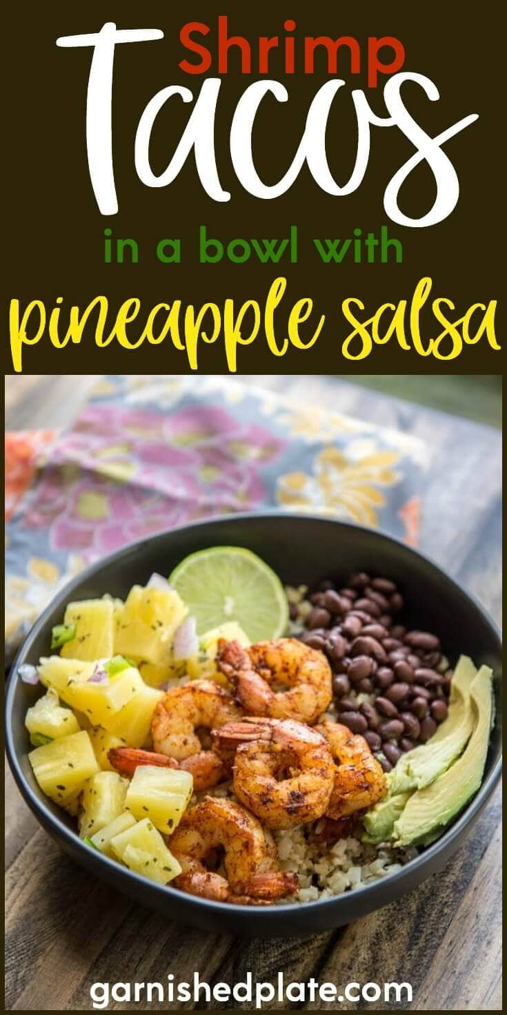 Enjoy these spicy flavorful Shrimp Tacos in a Bowl topped with a cool crispy Pineapple Salsa for a delicious dinner!