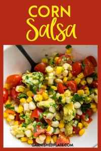 Whether you need a simple fresh side dish, something to dip your chips in or something to put on your tacos, this Corn Salsa will quickly become your new favorite go-to recipe.  Easy, tasty and totally refreshing! #garnishedplate #cornsalsa #corn #salsa #sweetcorn #grapetomatoes #avocados