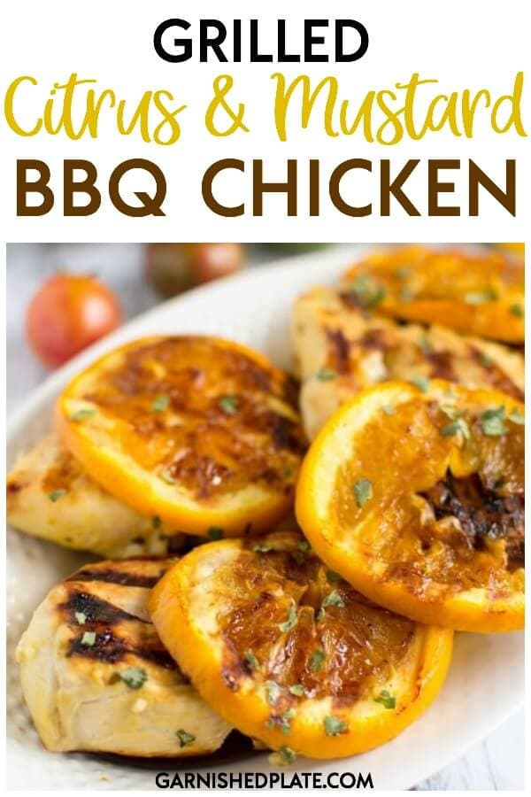 Do you need a quick and easy weeknight meal perfect for summer? Make this on your indoor grill or outside, either way you've got a delicious, juicy Grilled Citrus and Mustard BBQ Chicken that is perfect on it's own or in salads for a great summer meal! #garnishedplate #grillrecipe #chickenrecipe #bbq #bbqchicken