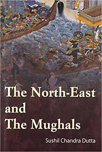 The Northeast and The Mughals (1661 – 1714 A. D.)