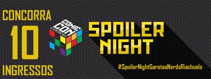 CCXP 2017: Concorra 10 ingressos para Spoiler Night