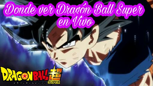 Donde ver Dragon Ball super en vivo