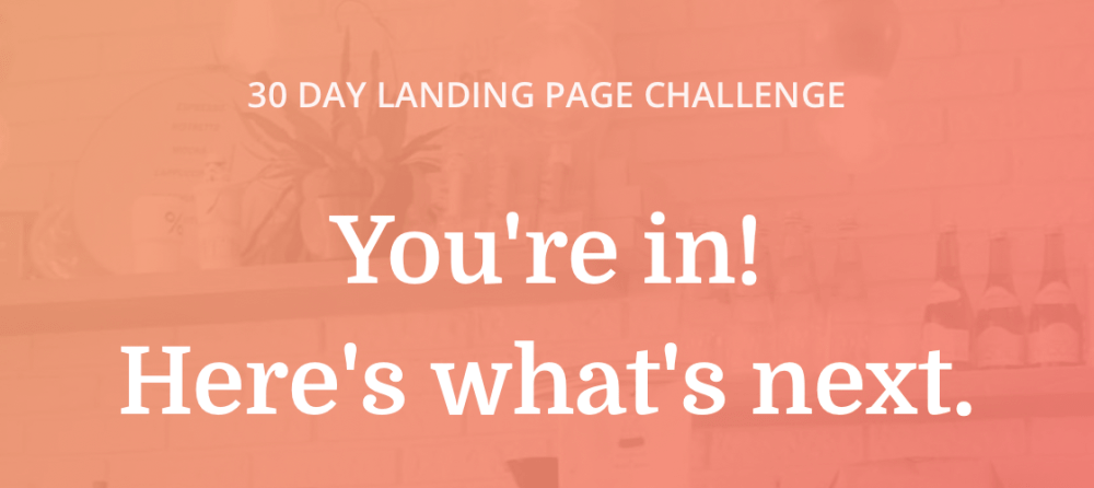 """Orange gradient background with white text that says """"30 Day Landing Page Challenge. You're In! Here's what's next."""""""