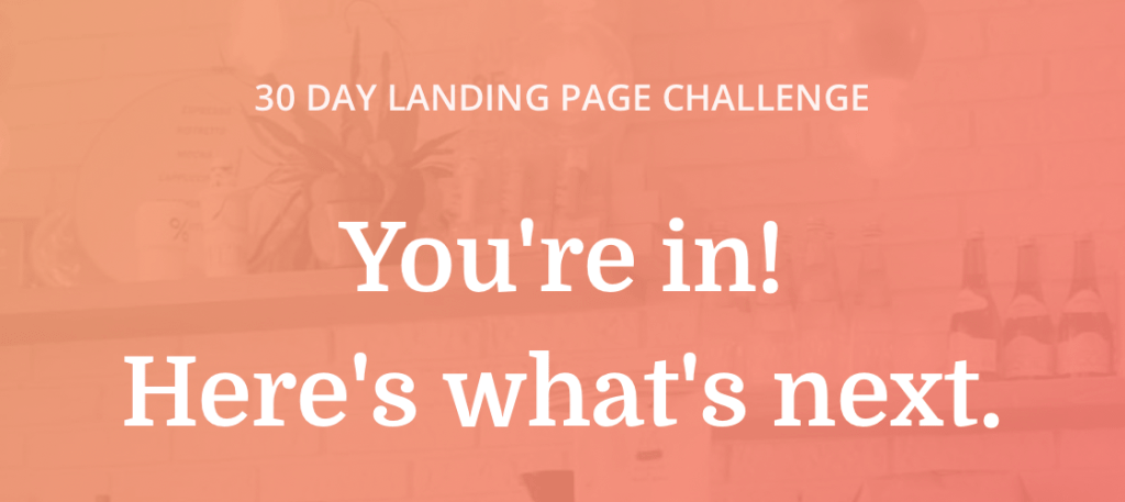 "Orange gradient background with white text that says ""30 Day Landing Page Challenge. You're In! Here's what's next."""