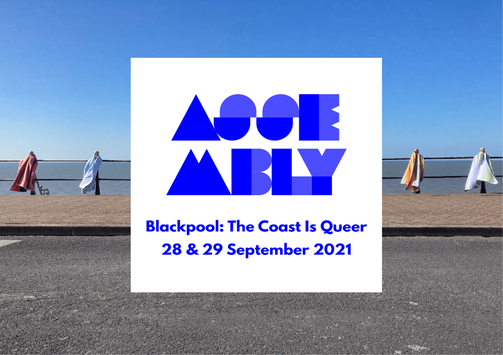 a-n Assembly Blackpool: The Coast is Queer