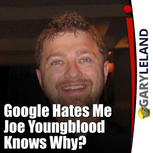 Google Hates Me, and Joe Youngblood Tells Us Why