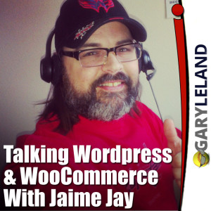 Wordpress & WooCommerce With Jaime Jay