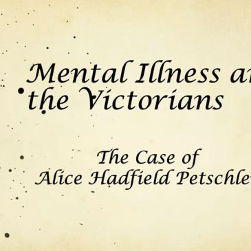 Mental Illness and the Victorians – the Case of Alice Hadfield Petschler