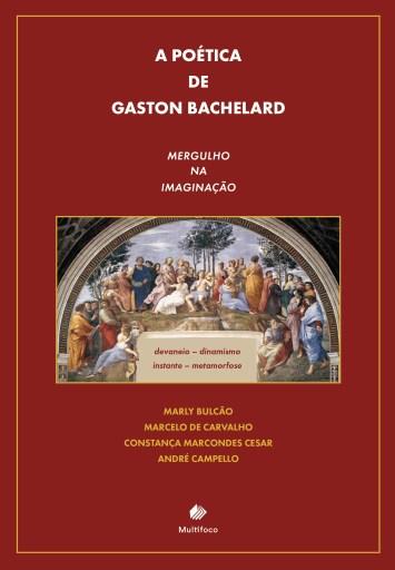 A Poética de Gaston Bachelard- Mergulho na Imaginação: devaneio, dinamismo, instante, metamorfose